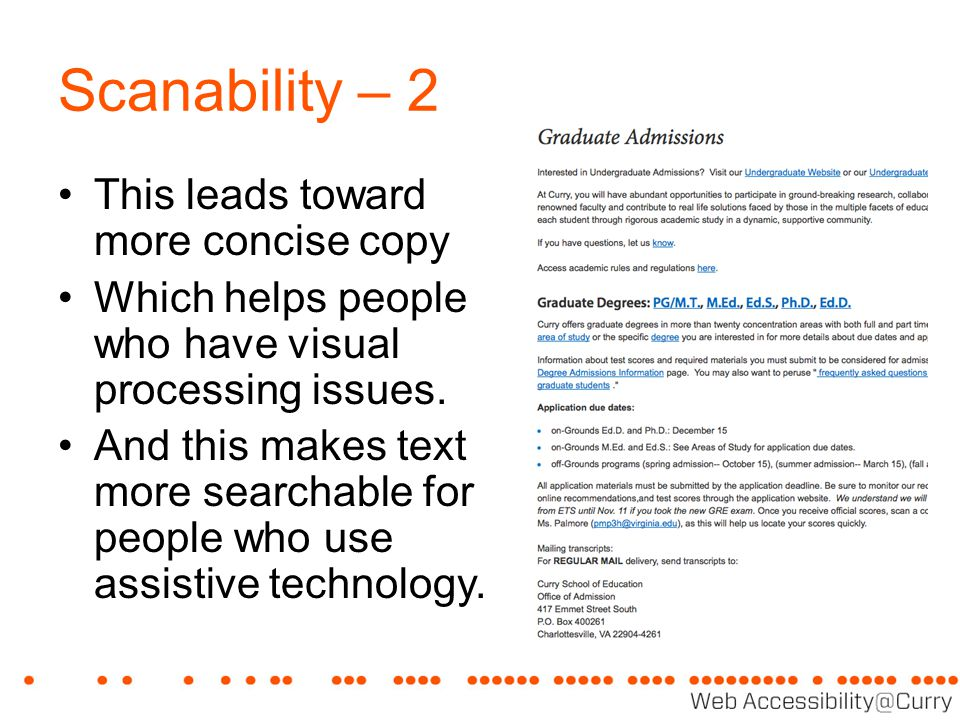 Scanability – 2 This leads toward more concise copy Which helps people who have visual processing issues. And this makes text more searchable for peop