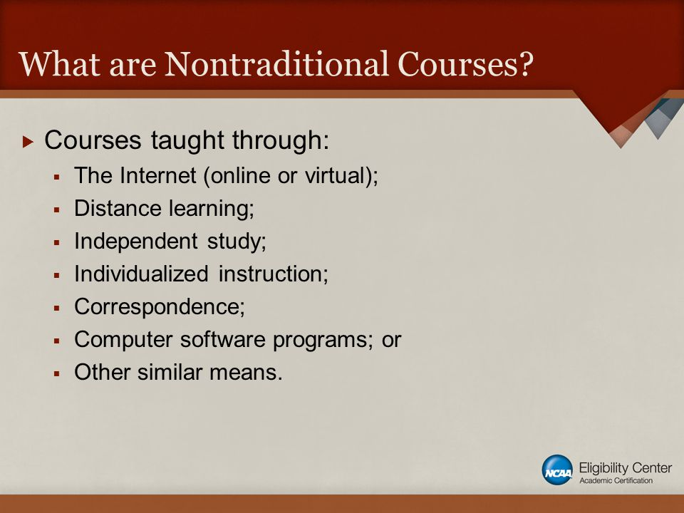 What are Nontraditional Courses.