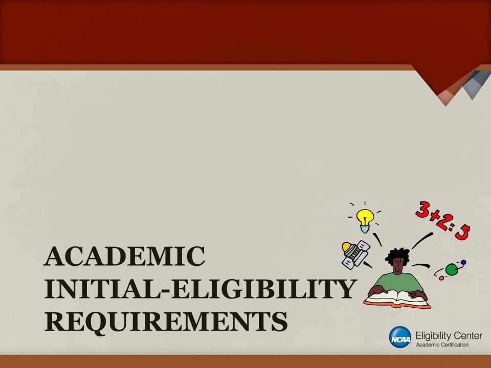 ACADEMIC INITIAL-ELIGIBILITY REQUIREMENTS