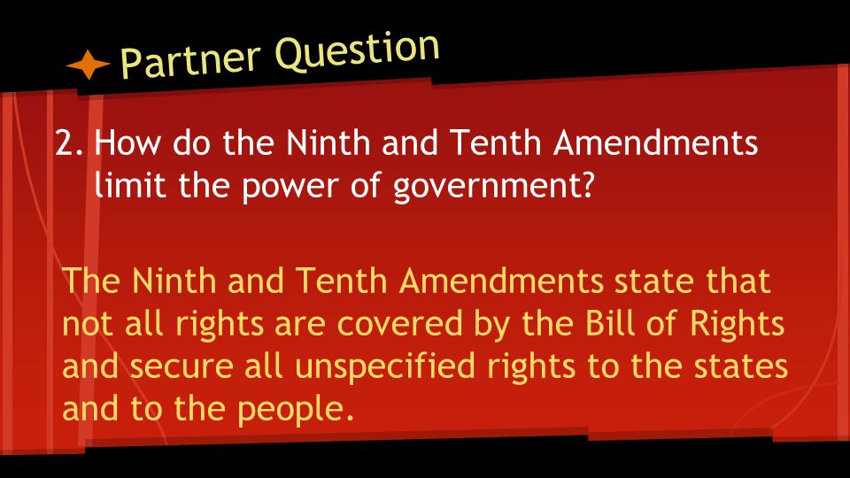 Partner Question 2.How do the Ninth and Tenth Amendments limit the power of government.