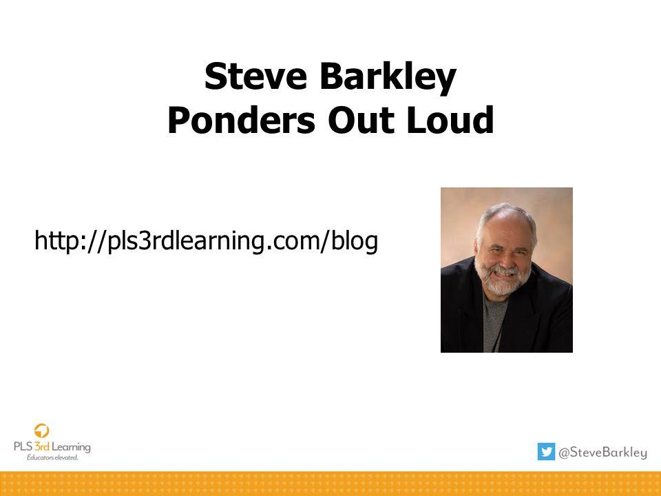 Steve Barkley Ponders Out Loud http://pls3rdlearning.com/blog