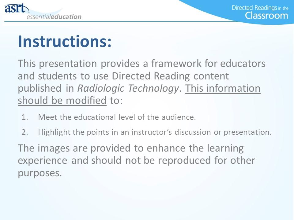 Instructions: This presentation provides a framework for educators and students to use Directed Reading content published in Radiologic Technology. Th