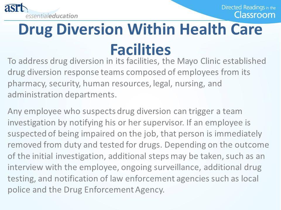 Drug Diversion Within Health Care Facilities To address drug diversion in its facilities, the Mayo Clinic established drug diversion response teams co
