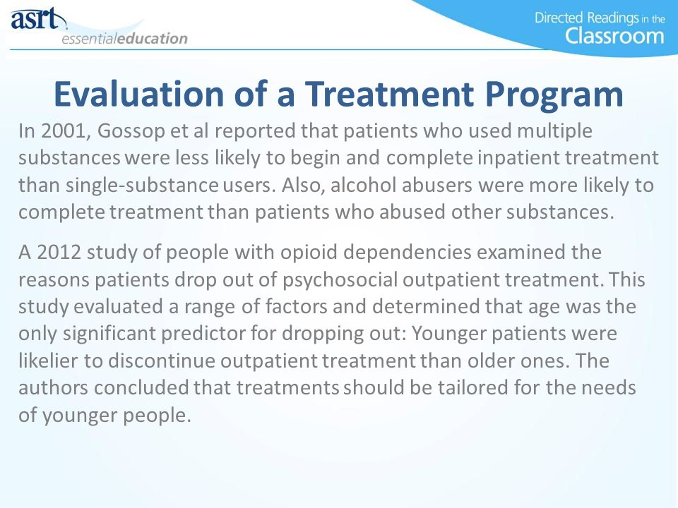 Evaluation of a Treatment Program In 2001, Gossop et al reported that patients who used multiple substances were less likely to begin and complete inp