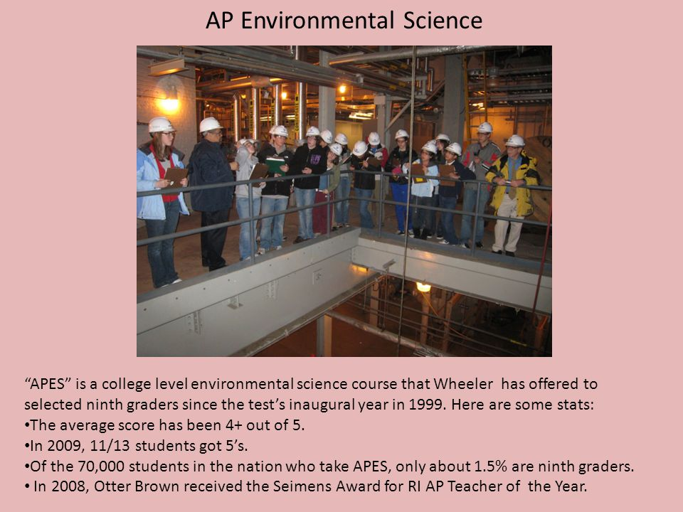 """AP Environmental Science """"APES"""" is a college level environmental science course that Wheeler has offered to selected ninth graders since the test's in"""