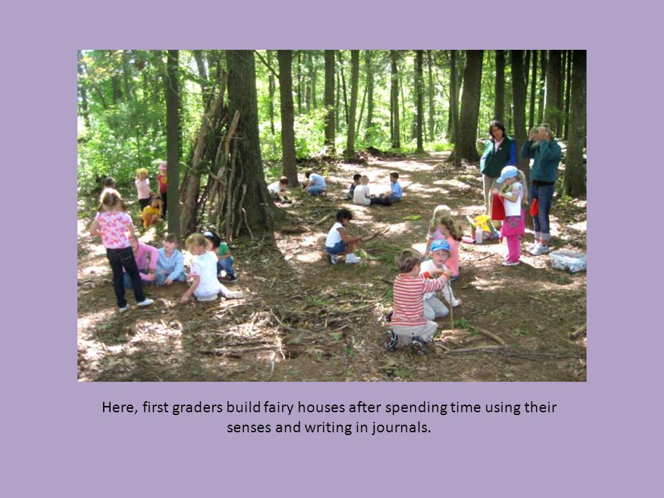 Here, first graders build fairy houses after spending time using their senses and writing in journals.