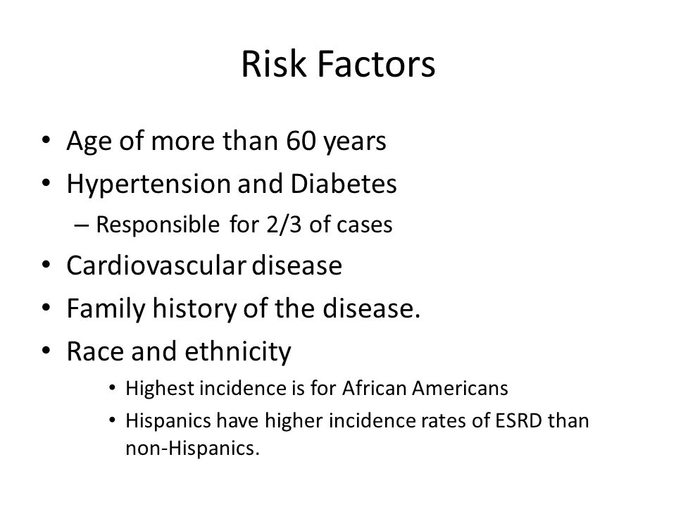 Risk Factors Age of more than 60 years Hypertension and Diabetes – Responsible for 2/3 of cases Cardiovascular disease Family history of the disease.