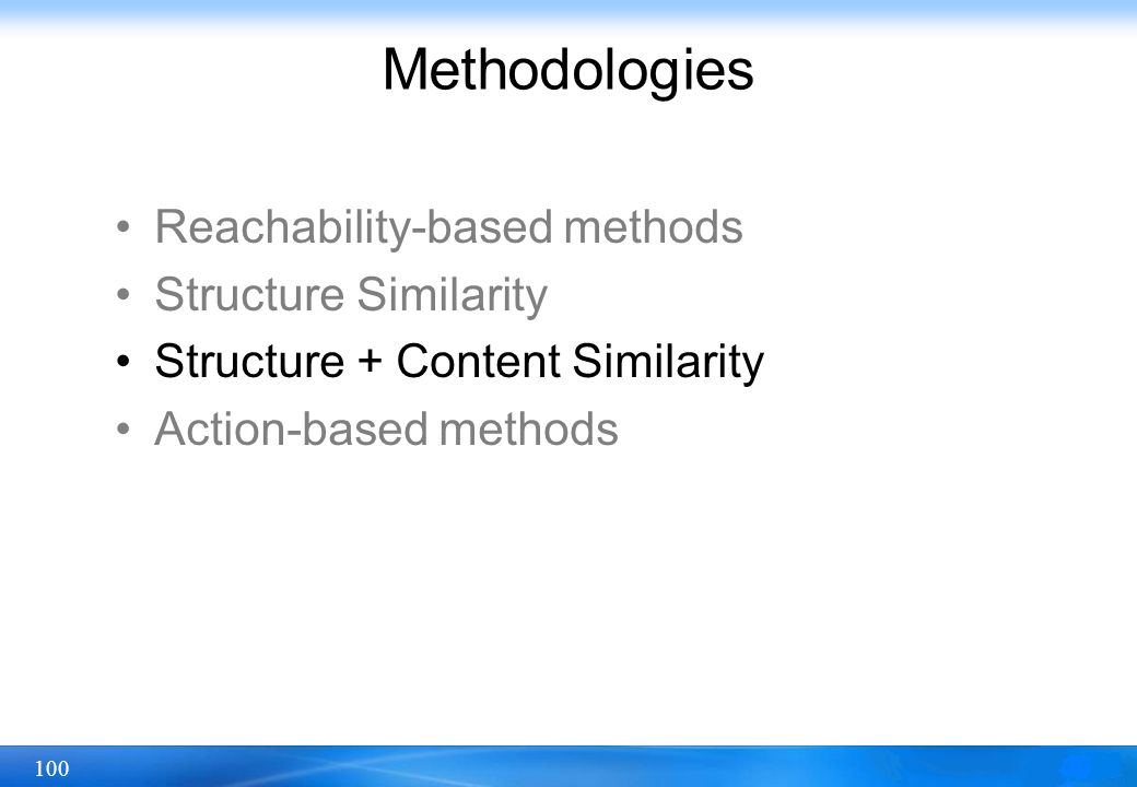 100 Methodologies Reachability-based methods Structure Similarity Structure + Content Similarity Action-based methods