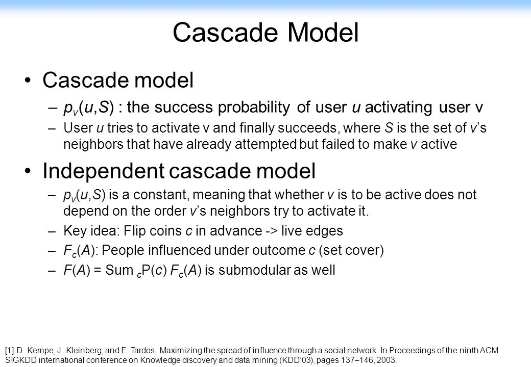140 Cascade Model Cascade model –p v (u,S) : the success probability of user u activating user v –User u tries to activate v and finally succeeds, whe