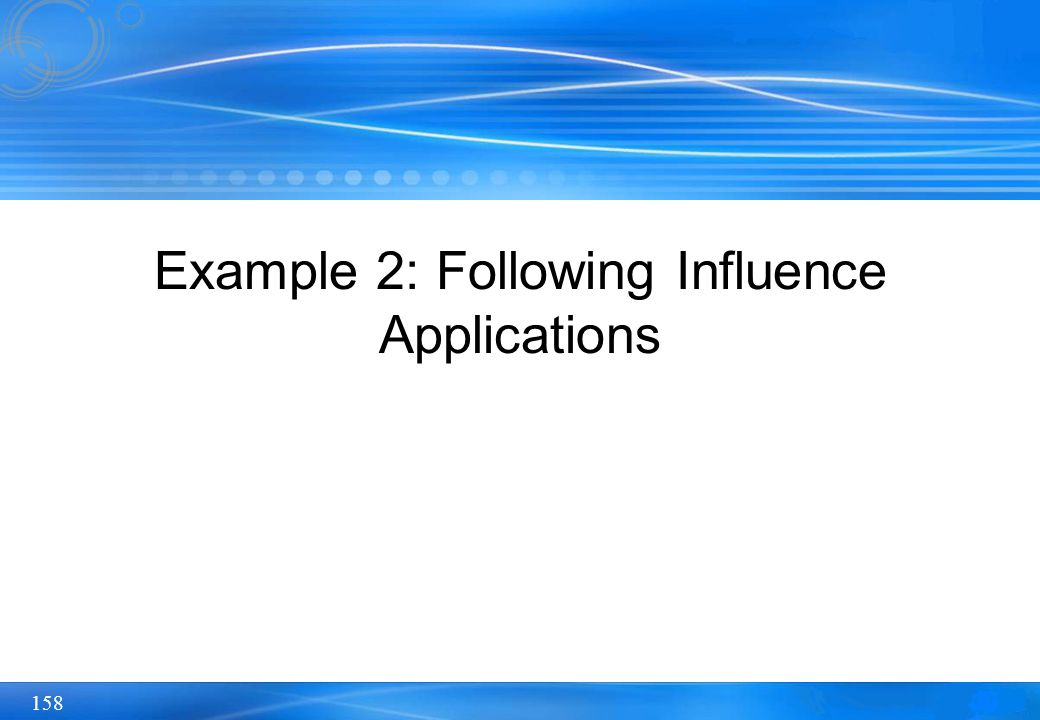 158 Example 2: Following Influence Applications