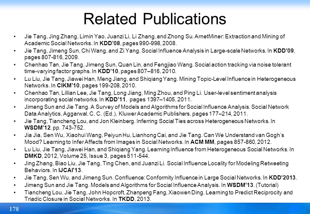 178 Related Publications Jie Tang, Jing Zhang, Limin Yao, Juanzi Li, Li Zhang, and Zhong Su. ArnetMiner: Extraction and Mining of Academic Social Netw