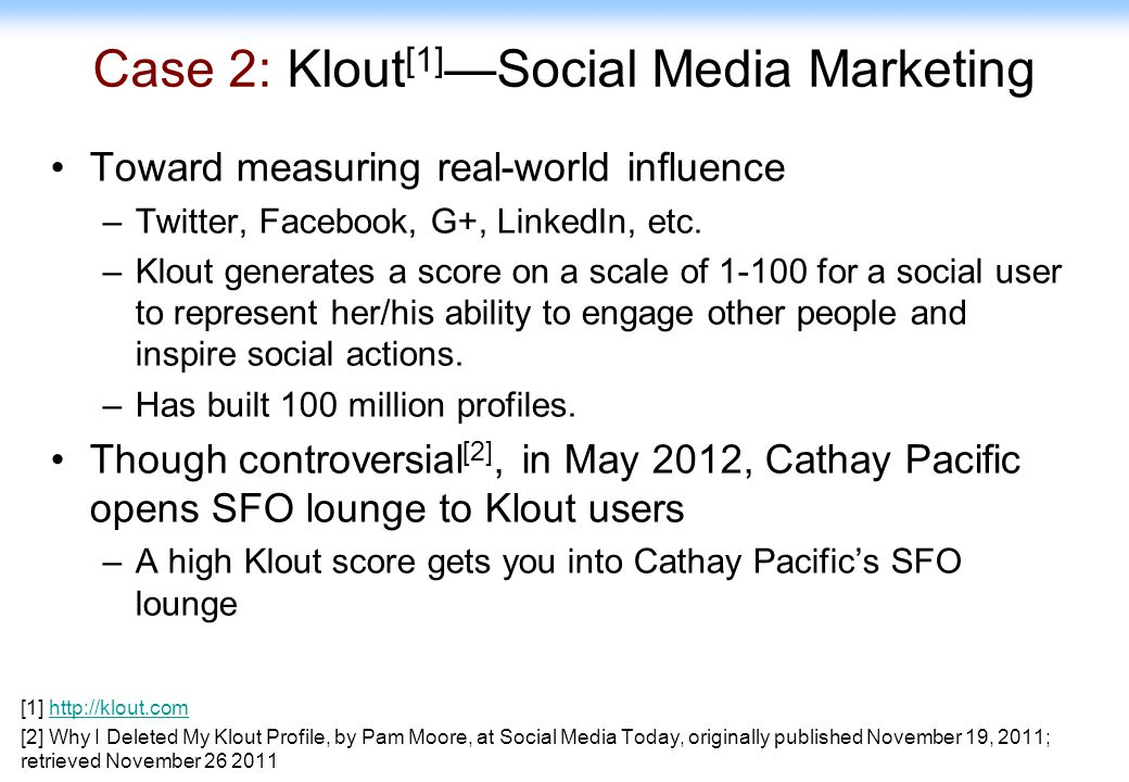 49 Case 2: Klout [1] —Social Media Marketing Toward measuring real-world influence –Twitter, Facebook, G+, LinkedIn, etc. –Klout generates a score on