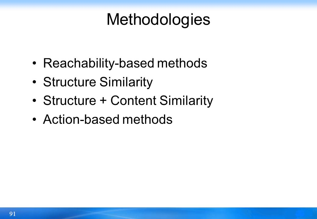 91 Methodologies Reachability-based methods Structure Similarity Structure + Content Similarity Action-based methods