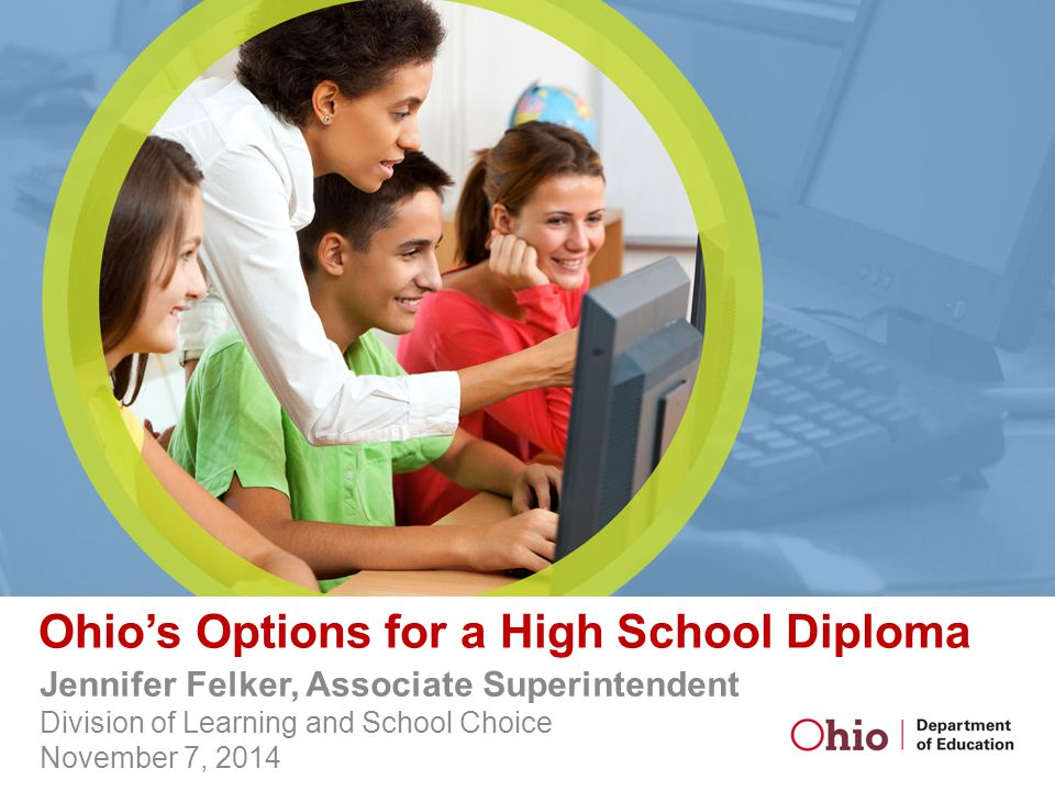 Ohio's Options for a High School Diploma Jennifer Felker, Associate Superintendent Division of Learning and School Choice November 7, 2014