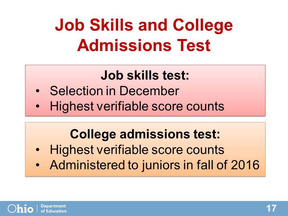 17 Job Skills and College Admissions Test Job skills test: Selection in December Highest verifiable score counts Job skills test: Selection in Decembe