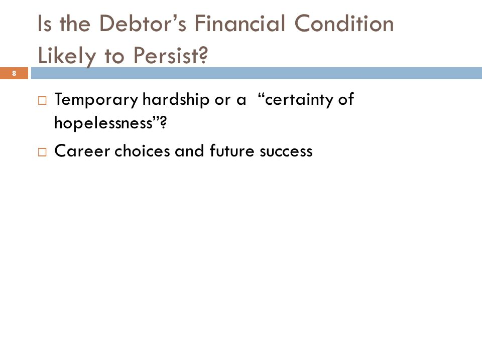 """Is the Debtor's Financial Condition Likely to Persist? 8  Temporary hardship or a """"certainty of hopelessness""""?  Career choices and future success"""