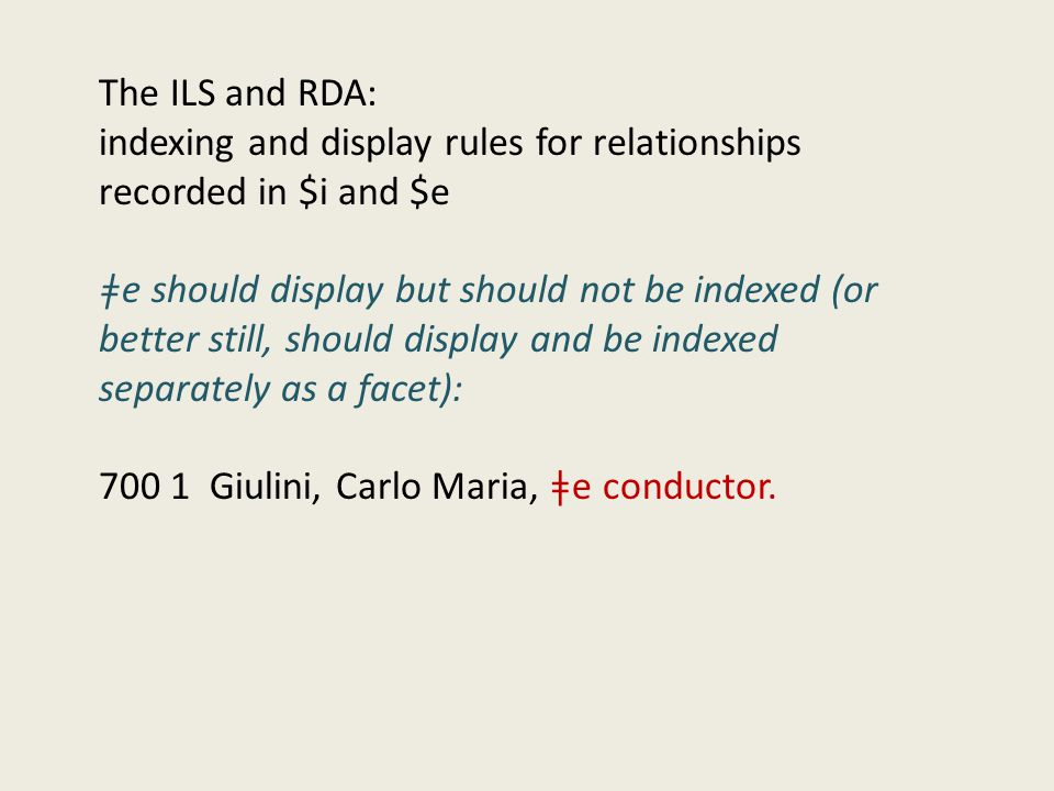 The ILS and RDA: indexing and display rules for relationships recorded in $i and $e ǂe should display but should not be indexed (or better still, shou