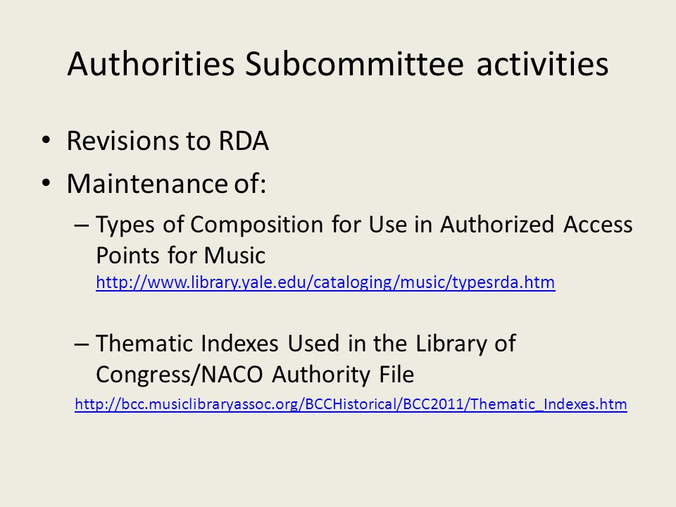 Authorities Subcommittee activities Revisions to RDA Maintenance of: – Types of Composition for Use in Authorized Access Points for Music http://www.l