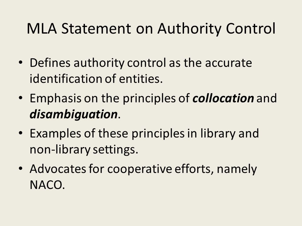 MLA Statement on Authority Control Defines authority control as the accurate identification of entities. Emphasis on the principles of collocation and