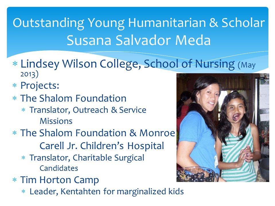  Lindsey Wilson College, School of Nursing (May 2013)  Projects:  The Shalom Foundation  Translator, Outreach & Service Missions  The Shalom Foundation & Monroe Carell Jr.