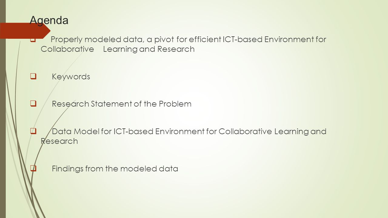 Properly modeled data, a pivot for efficient ICT-based Environment for Collaborative Learning and Research Modeled Databases Relation ships Entities Cardinaliti es Attribute s Constraint s ICT-based Environment for collaboration on Decision Problems Analyzed Information