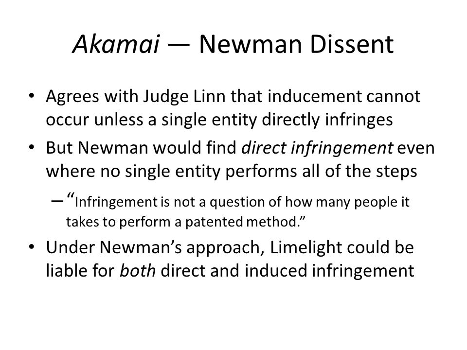 Akamai — Newman Dissent Agrees with Judge Linn that inducement cannot occur unless a single entity directly infringes But Newman would find direct inf