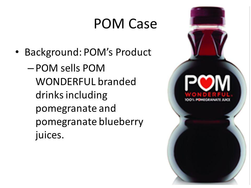 POM Case Background: POM's Product – POM sells POM WONDERFUL branded drinks including pomegranate and pomegranate blueberry juices.