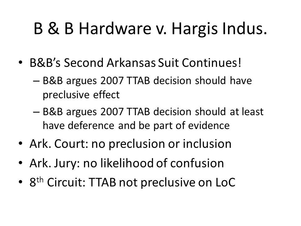 B & B Hardware v. Hargis Indus. B&B's Second Arkansas Suit Continues.