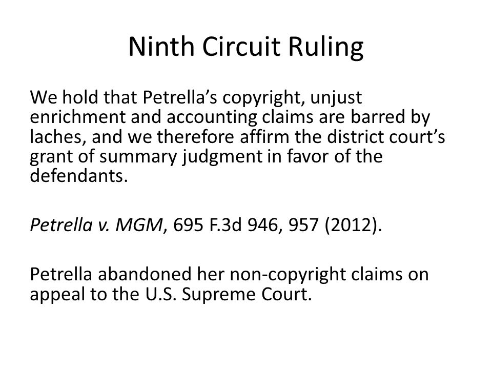 Ninth Circuit Ruling We hold that Petrella's copyright, unjust enrichment and accounting claims are barred by laches, and we therefore affirm the dist