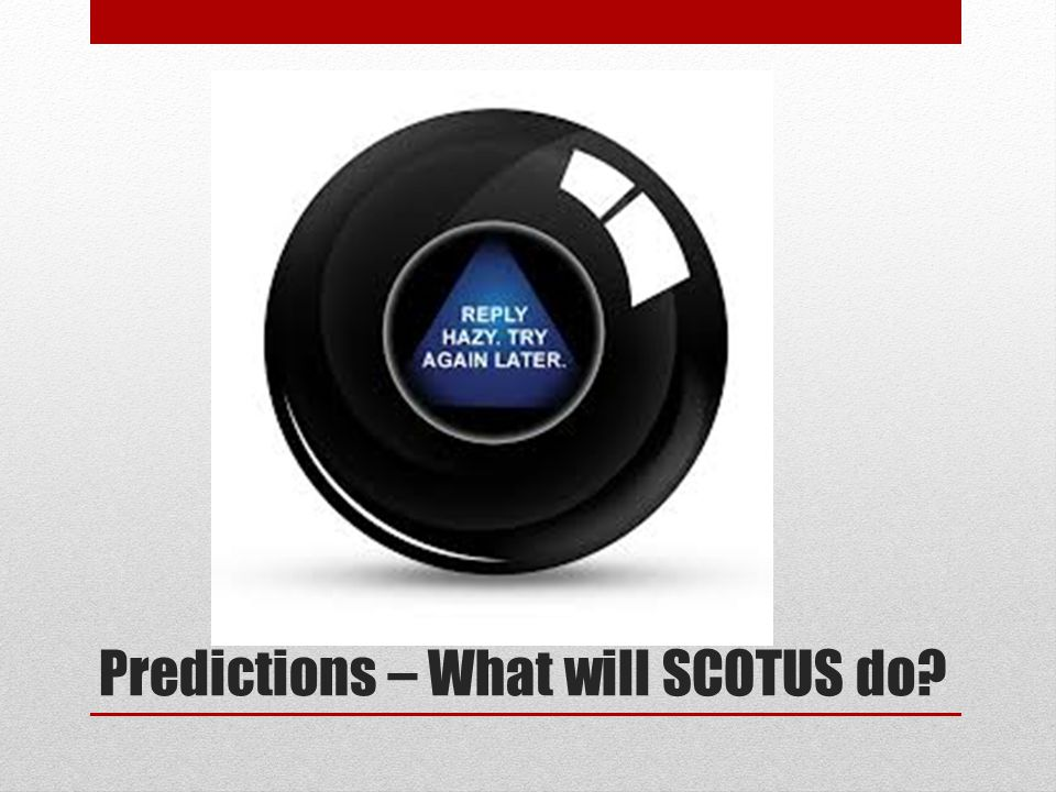 Predictions – What will SCOTUS do?