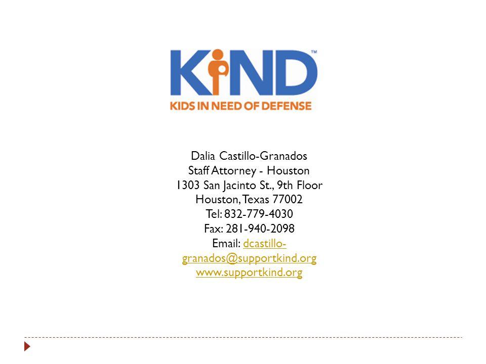 Dalia Castillo-Granados Staff Attorney - Houston 1303 San Jacinto St., 9th Floor Houston, Texas 77002 Tel: 832-779-4030 Fax: 281-940-2098 Email: dcastillo- granados@supportkind.orgdcastillo- granados@supportkind.org www.supportkind.org