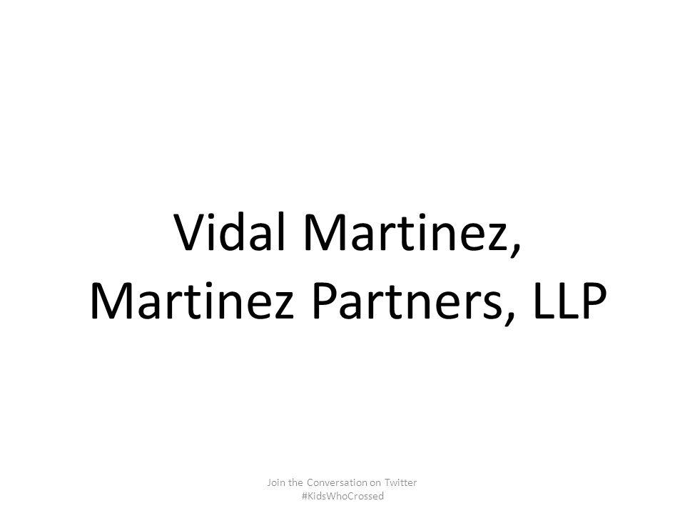Vidal Martinez, Martinez Partners, LLP Join the Conversation on Twitter #KidsWhoCrossed