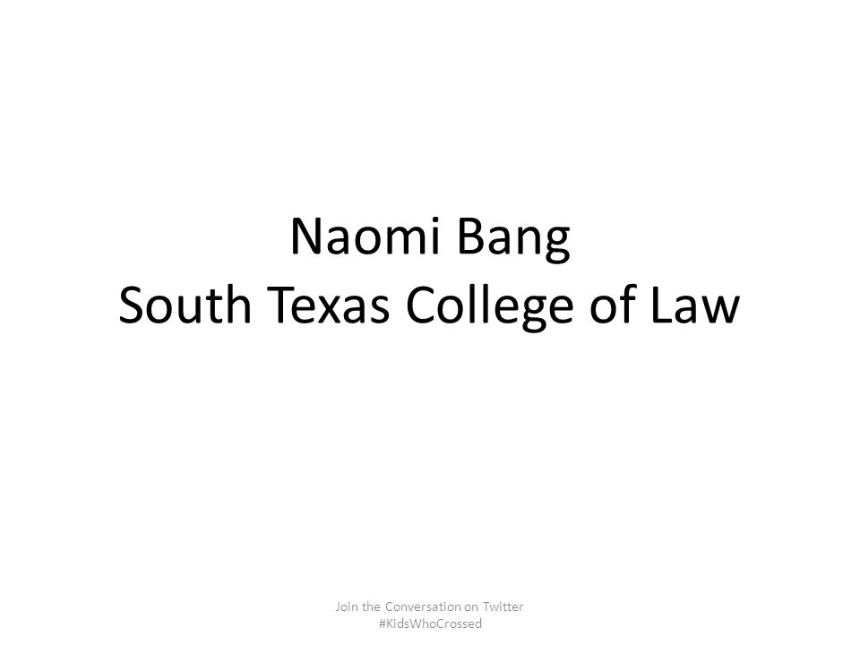 Naomi Bang South Texas College of Law Join the Conversation on Twitter #KidsWhoCrossed