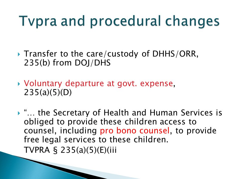  Transfer to the care/custody of DHHS/ORR, 235(b) from DOJ/DHS  Voluntary departure at govt.