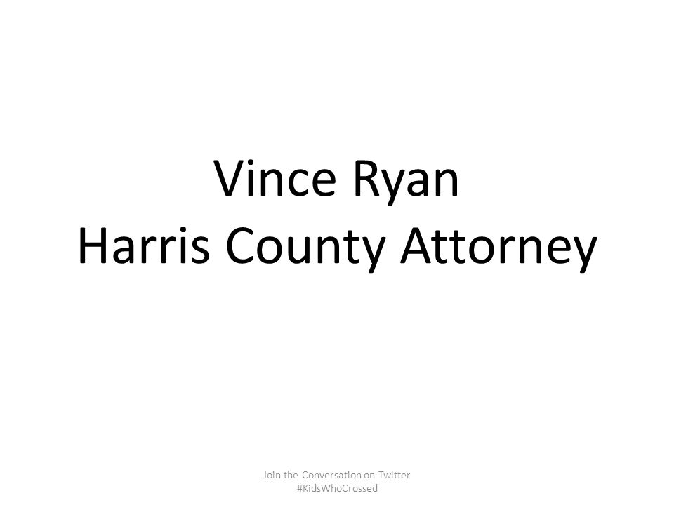 Vince Ryan Harris County Attorney Join the Conversation on Twitter #KidsWhoCrossed