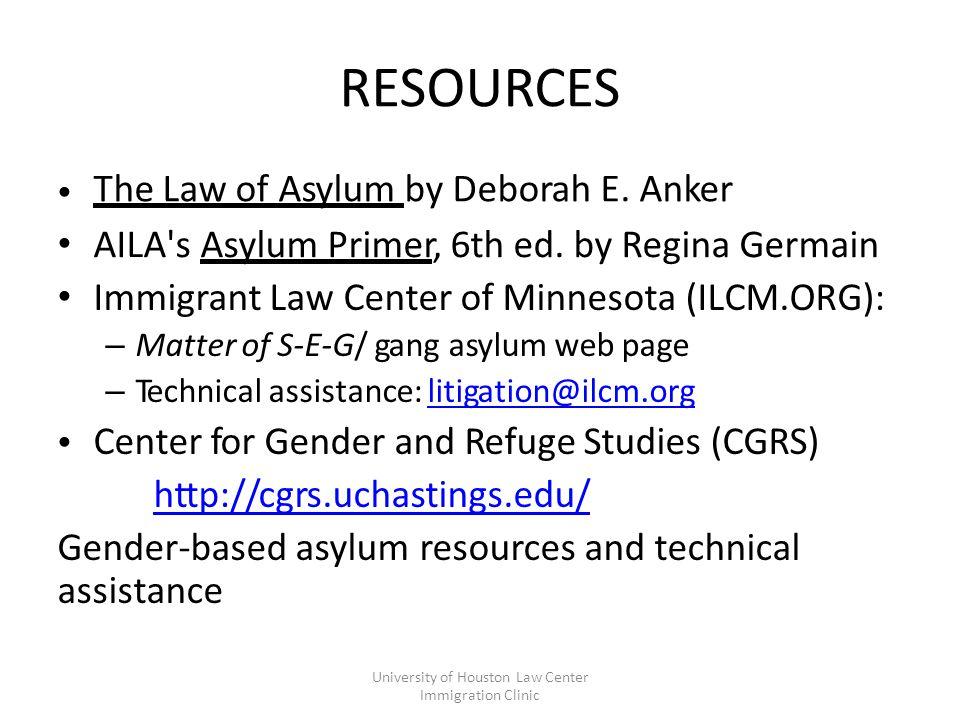 RESOURCES The Law of Asylum by Deborah E. Anker AILA s Asylum Primer, 6th ed.
