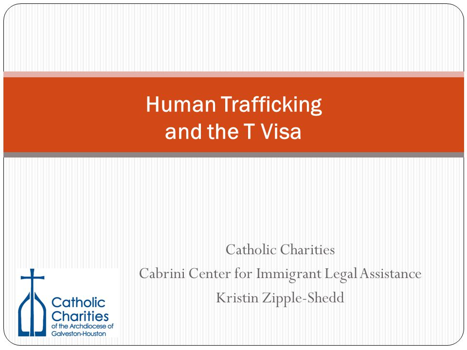 Catholic Charities Cabrini Center for Immigrant Legal Assistance Kristin Zipple-Shedd Human Trafficking and the T Visa