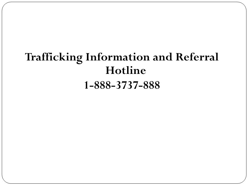 Trafficking Information and Referral Hotline 1-888-3737-888