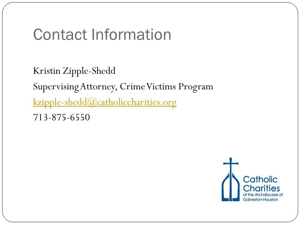 Contact Information Kristin Zipple-Shedd Supervising Attorney, Crime Victims Program kzipple-shedd@catholiccharities.org 713-875-6550