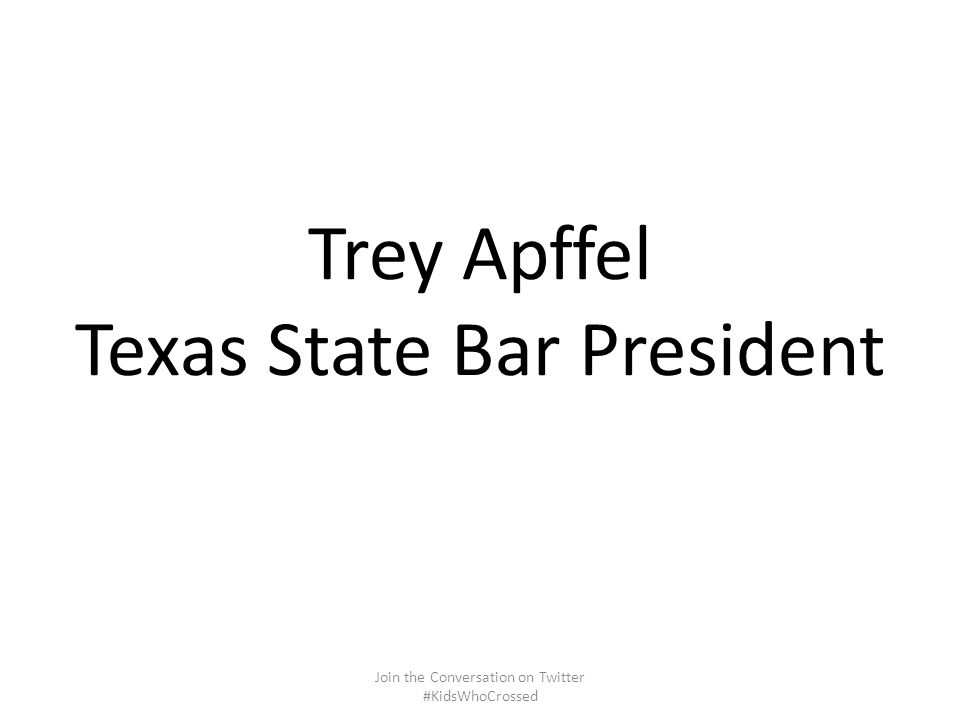 Trey Apffel Texas State Bar President Join the Conversation on Twitter #KidsWhoCrossed