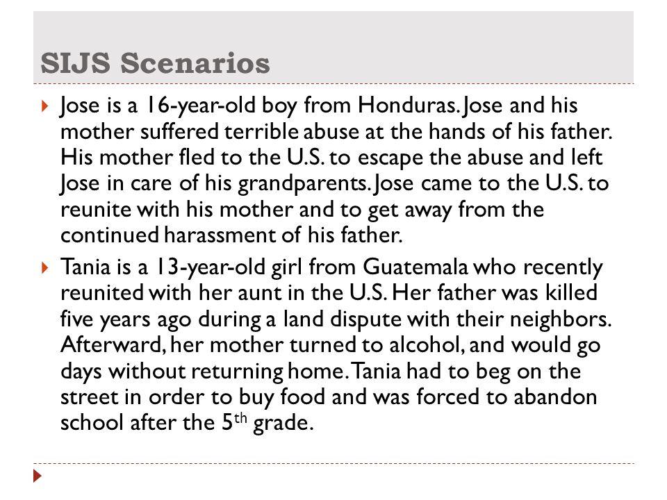 SIJS Scenarios  Jose is a 16-year-old boy from Honduras.