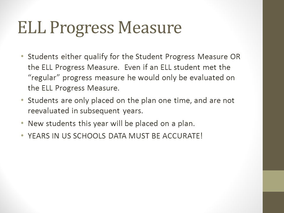 ELL Progress Measure Students either qualify for the Student Progress Measure OR the ELL Progress Measure.