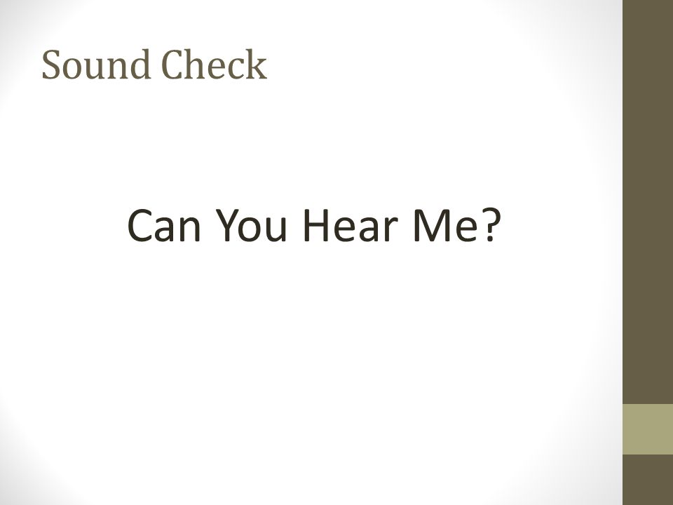 Sound Check Can You Hear Me?