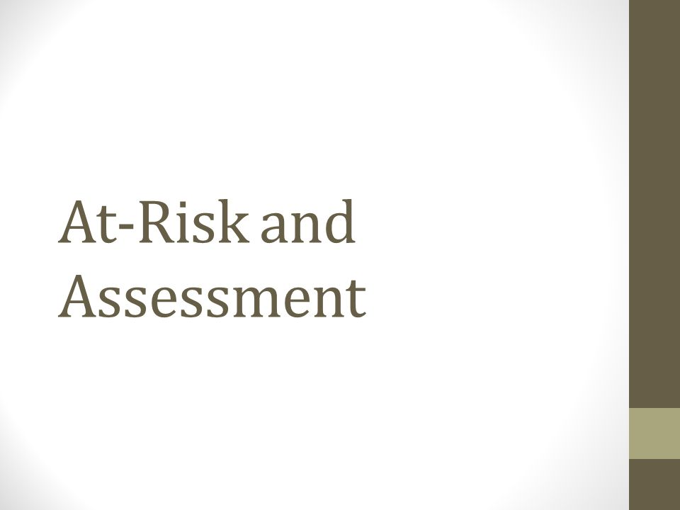 At-Risk and Assessment