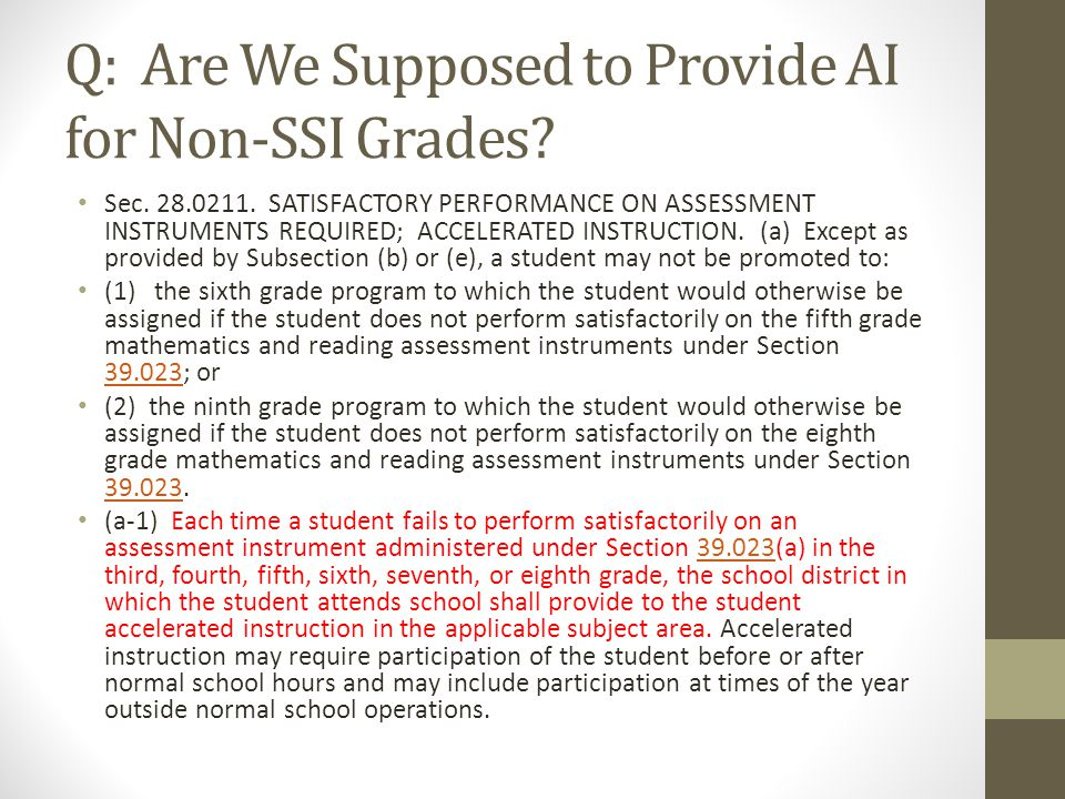Q: Are We Supposed to Provide AI for Non-SSI Grades? Sec. 28.0211. SATISFACTORY PERFORMANCE ON ASSESSMENT INSTRUMENTS REQUIRED; ACCELERATED INSTRUCTIO