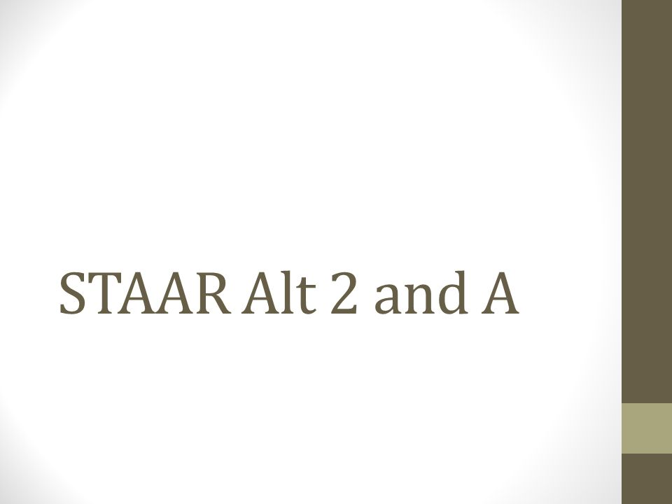STAAR Alt 2 and A
