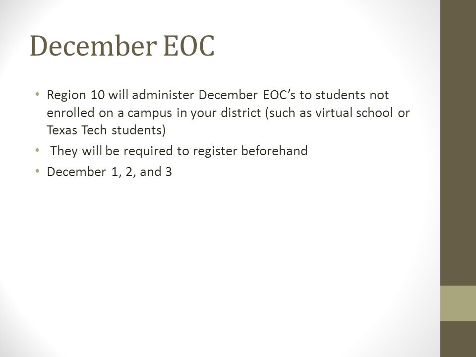 December EOC Region 10 will administer December EOC's to students not enrolled on a campus in your district (such as virtual school or Texas Tech stud