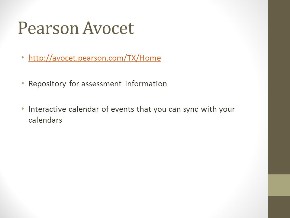 http://avocet.pearson.com/TX/Home Repository for assessment information Interactive calendar of events that you can sync with your calendars