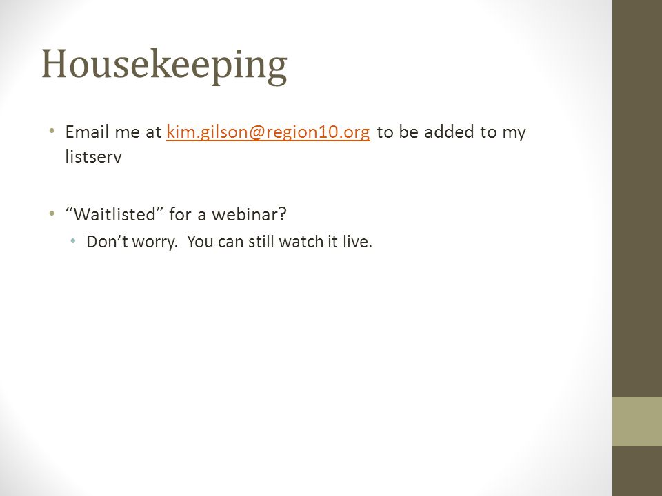 "Housekeeping Email me at kim.gilson@region10.org to be added to my listservkim.gilson@region10.org ""Waitlisted"" for a webinar? Don't worry. You can st"