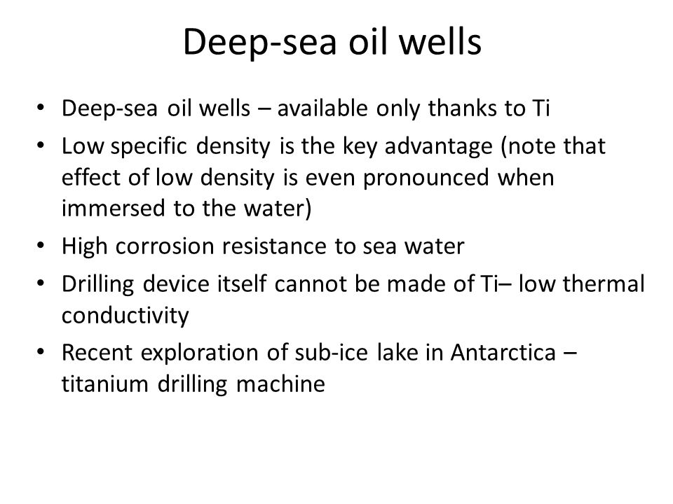 Deep-sea oil wells Deep-sea oil wells – available only thanks to Ti Low specific density is the key advantage (note that effect of low density is even